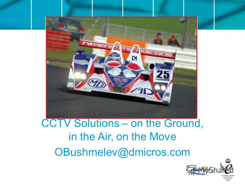 CCTV Solutions – on the Ground, in the Air, on the Move OBushmelev@dmicros.com