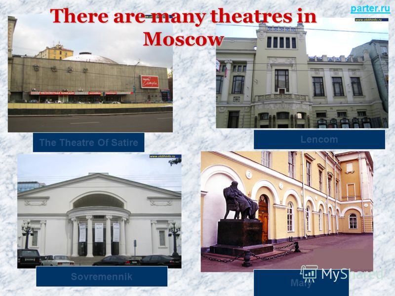 There are many theatres in Moscow The Theatre Of Satire Maly Sovremennik Lencom parter.ru