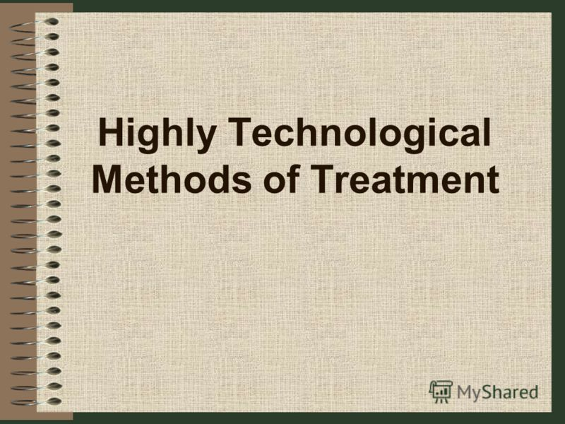 Highly Technological Methods of Treatment