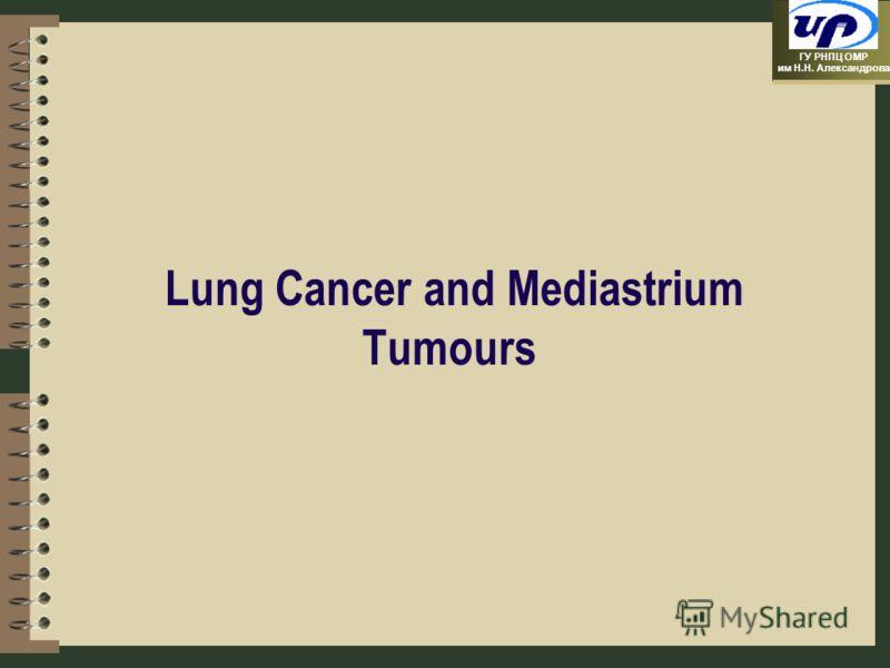 ГУ РНПЦ ОМР им Н.Н. Александрова Lung Cancer and Mediastrium Tumours