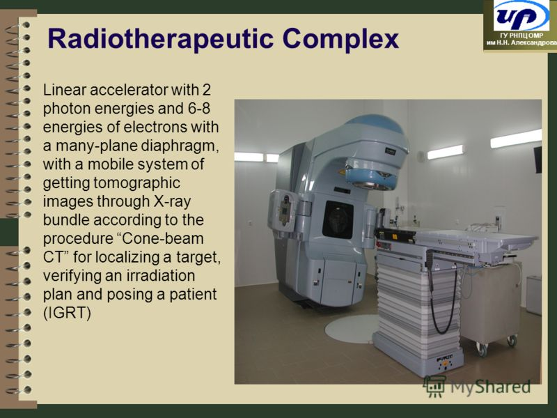 ГУ РНПЦ ОМР им Н.Н. Александрова Linear accelerator with 2 photon energies and 6-8 energies of electrons with a many-plane diaphragm, with a mobile system of getting tomographic images through X-ray bundle according to the procedure Cone-beam CT for