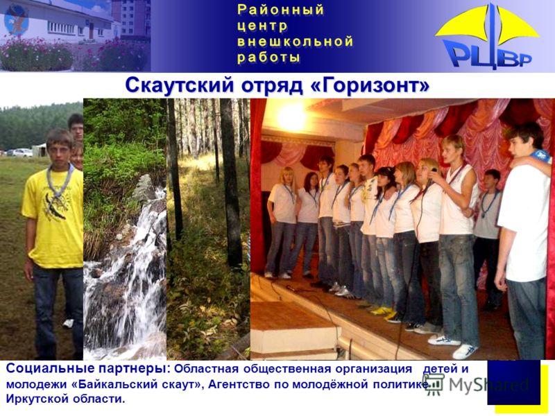 Скаутский отряд «Горизонт» Социальные партнеры: Областная общественная организация детей и молодежи «Байкальский скаут», Агентство по молодёжной политике Иркутской области.