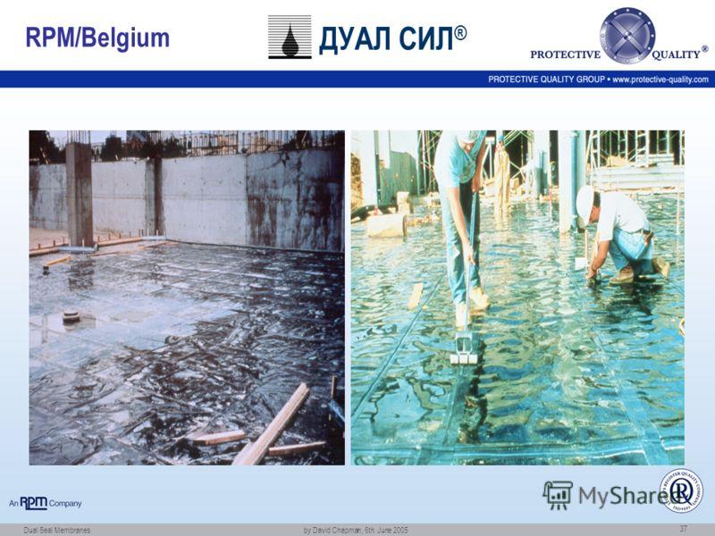 Dual Seal Membranes by David Chapman, 6th. June 2005 37 RPM/Belgium ДУАЛ СИЛ ®