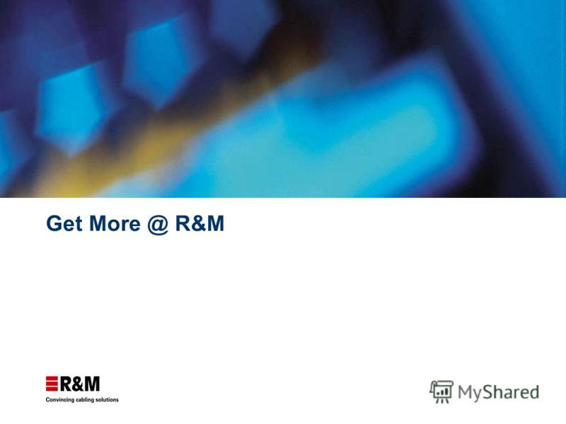 Get More @ R&M