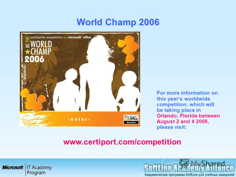 World Champ 2006 For more information on this years worldwide competition, which will be taking place in Orlando, Florida between August 2 and 4 2006, please visit: www.certiport.com/competition