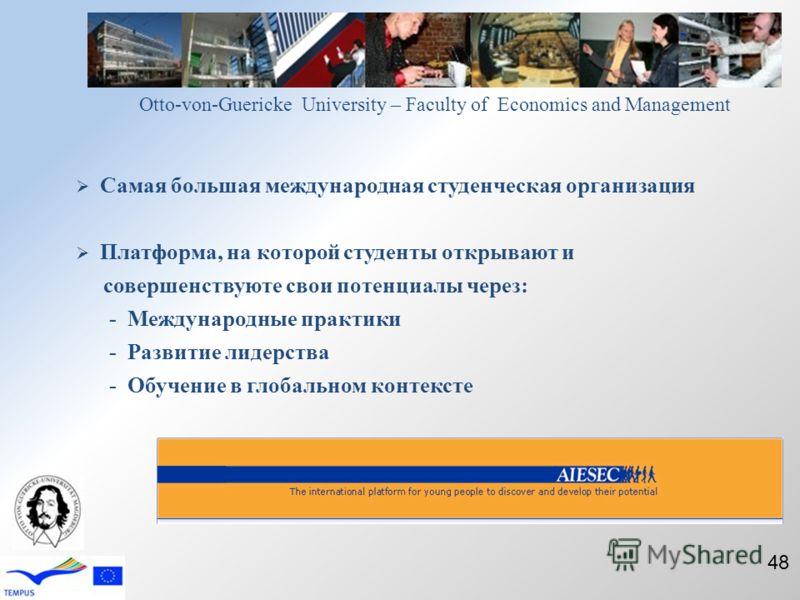 Самая большая международная студенческая организация Платформа, на которой студенты открывают и совершенствуюте свои потенциалы через: - Международные практики - Развитие лидерства - Обучение в глобальном контексте Otto-von-Guericke University – Facu