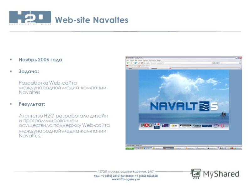 Web-site Navaltes Ноябрь 2006 года Задача: Разработка Web-сайта международной медиа-кампании Navaltes Результат: Агентство Н2О разработало дизайн и программирование и осуществило поддержку Web-сайта международной медиа-кампании Navaltes.