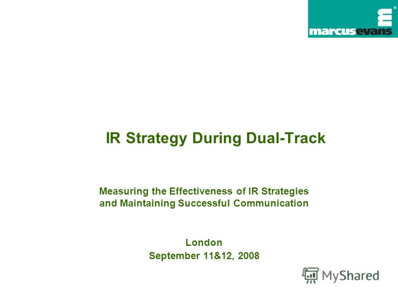 IR Strategy During Dual-Track Measuring the Effectiveness of IR Strategies and Maintaining Successful Communication London September 11&12, 2008