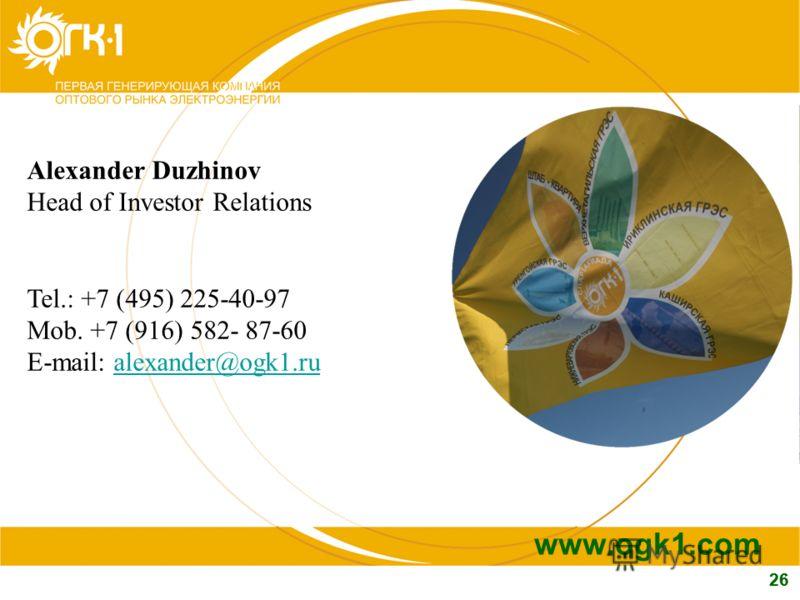 26 www.ogk1.com Alexander Duzhinov Head of Investor Relations Tel.: +7 (495) 225-40-97 Mob. +7 (916) 582- 87-60 E-mail: alexander@ogk1.rualexander@ogk1.ru