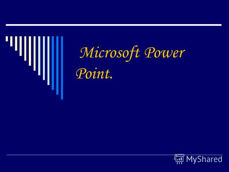Microsoft Power Point.