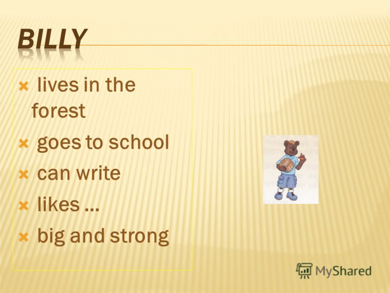 lives in the forest goes to school can write likes … big and strong
