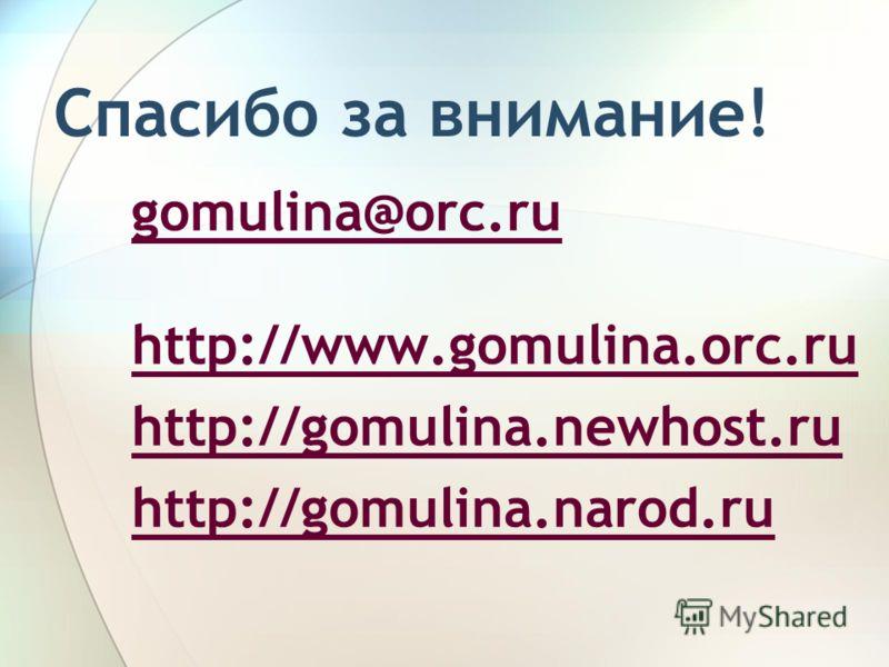 Спасибо за внимание! gomulina@orc.ru http://www.gomulina.orc.ru http://gomulina.newhost.ru http://gomulina.narod.ru