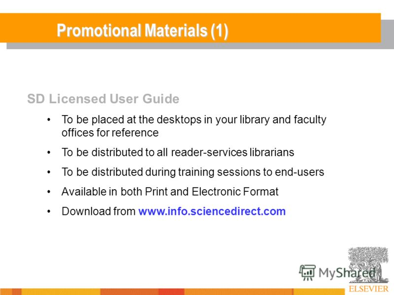 Promotional Materials (1) SD Licensed User Guide To be placed at the desktops in your library and faculty offices for reference To be distributed to all reader-services librarians To be distributed during training sessions to end-users Available in b