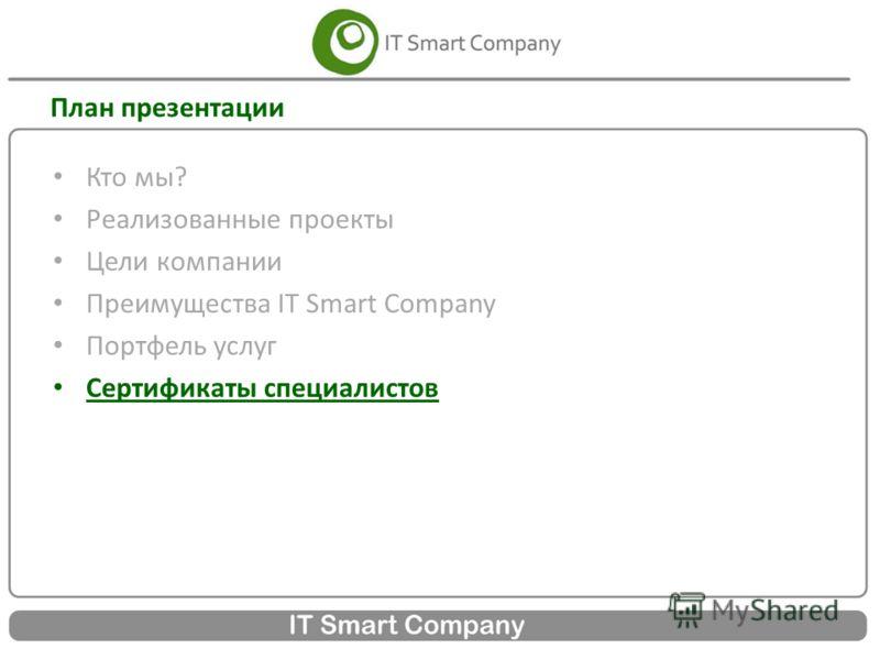 План презентации Кто мы? Реализованные проекты Цели компании Преимущества IT Smart Company Портфель услуг Сертификаты специалистов