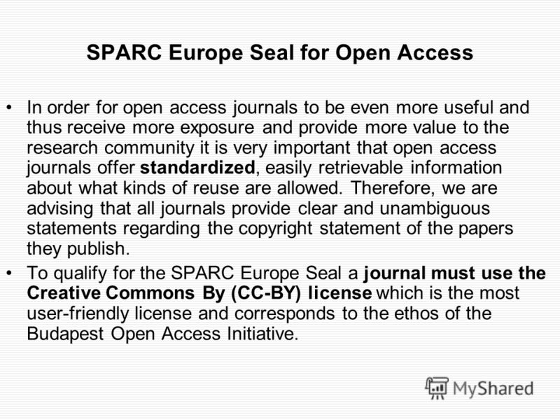 SPARC Europe Seal for Open Access In order for open access journals to be even more useful and thus receive more exposure and provide more value to the research community it is very important that open access journals offer standardized, easily retri