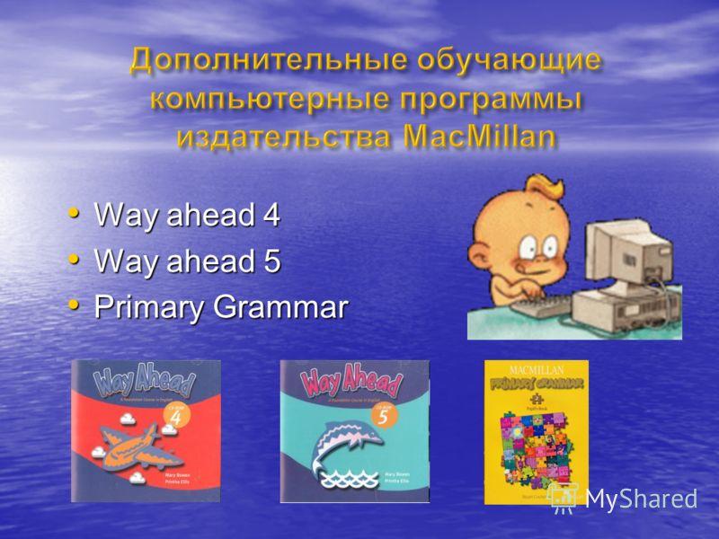 Way ahead 4 Way ahead 4 Way ahead 5 Way ahead 5 Primary Grammar Primary Grammar