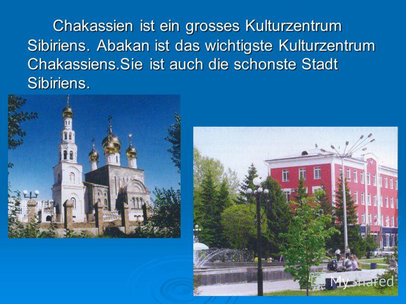 Chakassien ist ein grosses Kulturzentrum Sibiriens. Abakan ist das wichtigste Kulturzentrum Chakassiens.Sie ist auch die schonste Stadt Sibiriens.