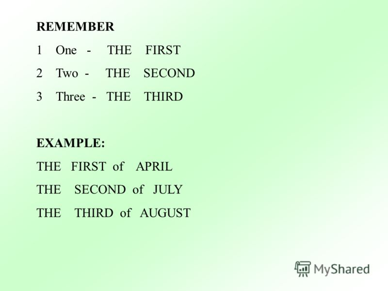 REMEMBER 1One - THE FIRST 2Two - THE SECOND 3Three - THE THIRD EXAMPLE: THE FIRST of APRIL THE SECOND of JULY THE THIRD of AUGUST
