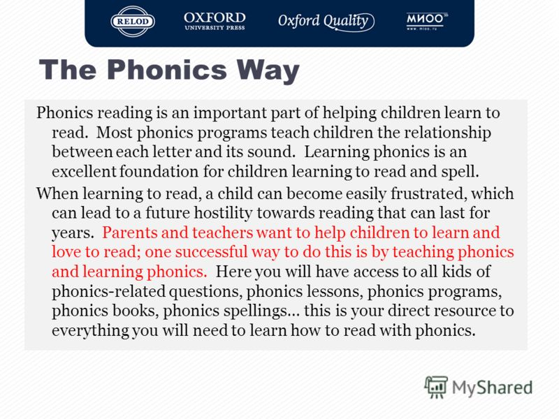 Phonics reading is an important part of helping children learn to read. Most phonics programs teach children the relationship between each letter and its sound. Learning phonics is an excellent foundation for children learning to read and spell. When