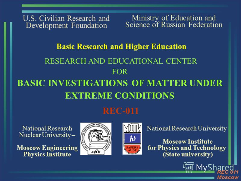 U.S. Civilian Research and Development Foundation National Research Nuclear University – Moscow Engineering Physics Institute Ministry of Education and Science of Russian Federation RESEARCH AND EDUCATIONAL CENTER FOR BASIC INVESTIGATIONS OF MATTER U