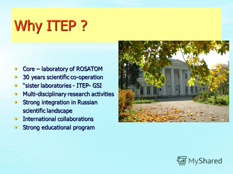 Why ITEP ? Core – laboratory of ROSATOM Core – laboratory of ROSATOM 30 years scientific co-operation 30 years scientific co-operation sister laboratories - ITEP- GSI sister laboratories - ITEP- GSI Multi-disciplinary research activities Multi-discip