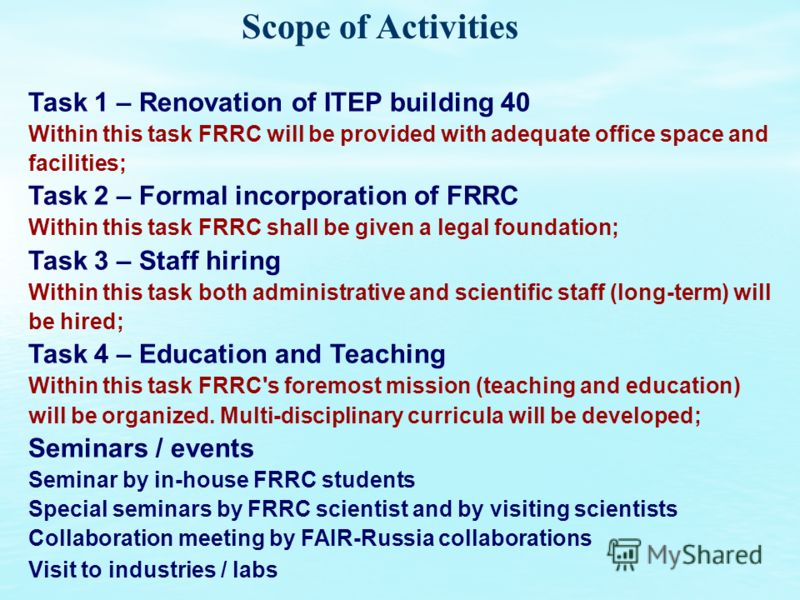 Scope of Activities Task 1 – Renovation of ITEP building 40 Within this task FRRC will be provided with adequate office space and facilities; Task 2 – Formal incorporation of FRRC Within this task FRRC shall be given a legal foundation; Task 3 – Staf