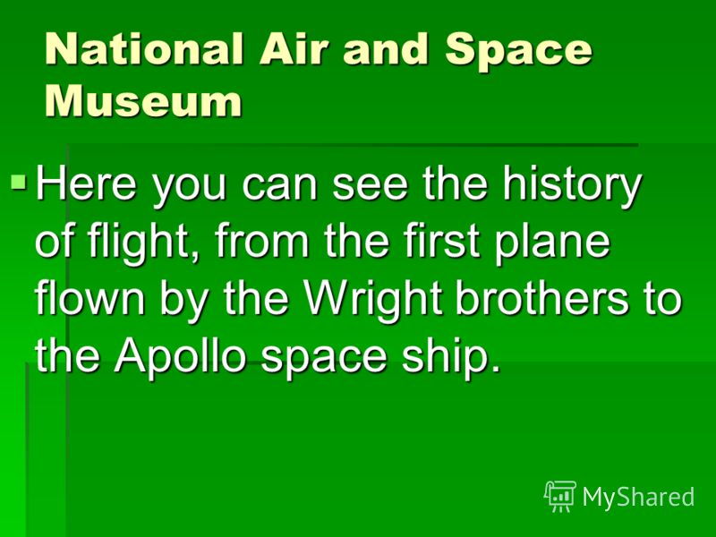 Here you can see the history of flight, from the first plane flown by the Wright brothers to the Apollo space ship. Here you can see the history of flight, from the first plane flown by the Wright brothers to the Apollo space ship.