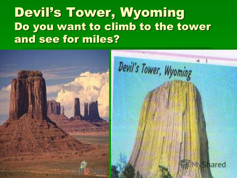 Devils Tower, Wyoming Do you want to climb to the tower and see for miles?