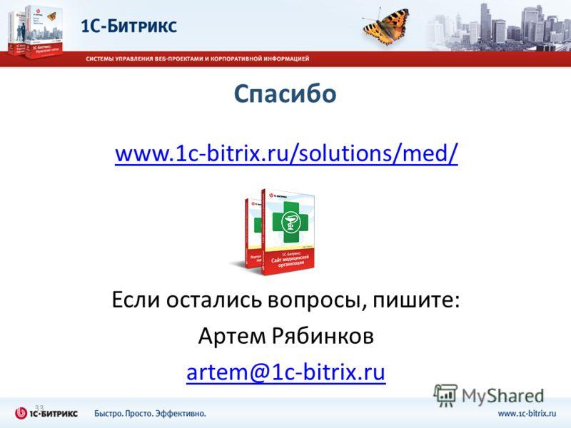 www.1c-bitrix.ru/solutions/med/ Если остались вопросы, пишите: Артем Рябинков artem@1c-bitrix.ru 33 Спасибо