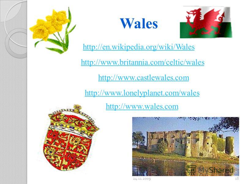 Wales http://en.wikipedia.org/wiki/Wales http://www.britannia.com/celtic/wales http://www.castlewales.com http://www.lonelyplanet.com/wales http://www.wales.com 24.11.200918