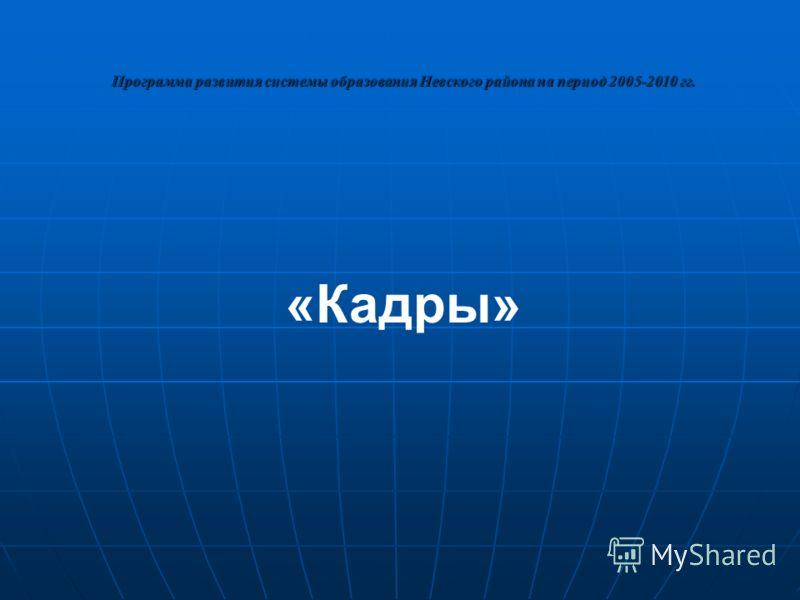 Программа развития системы образования Невского района на период 2005-2010 гг. «Кадры»