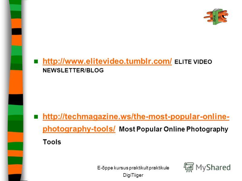 E-õppe kursus praktikult praktikule DigiTiiger http://www.elitevideo.tumblr.com/ ELITE VIDEO NEWSLETTER/BLOG http://www.elitevideo.tumblr.com/ http://techmagazine.ws/the-most-popular-online- photography-tools/ Most Popular Online Photography Tools ht