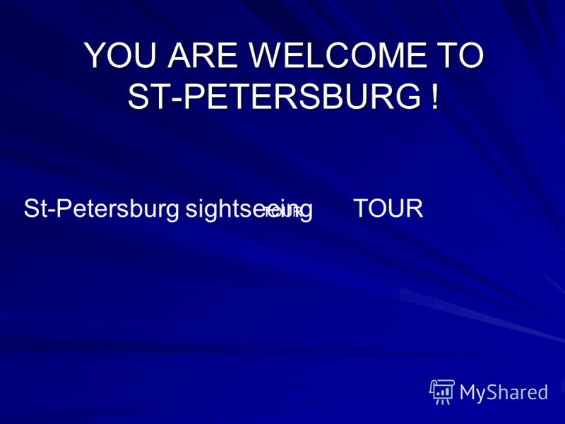 YOU ARE WELCOME TO ST-PETERSBURG ! St-Petersburg sightseeing TOUR TOUR