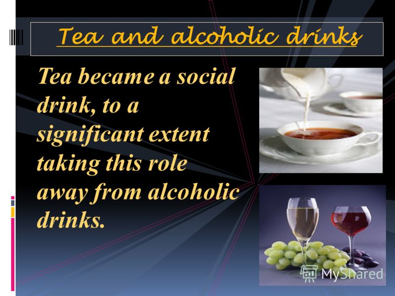Tea became a social drink, to a significant extent taking this role away from alcoholic drinks. Tea and alcoholic drinks