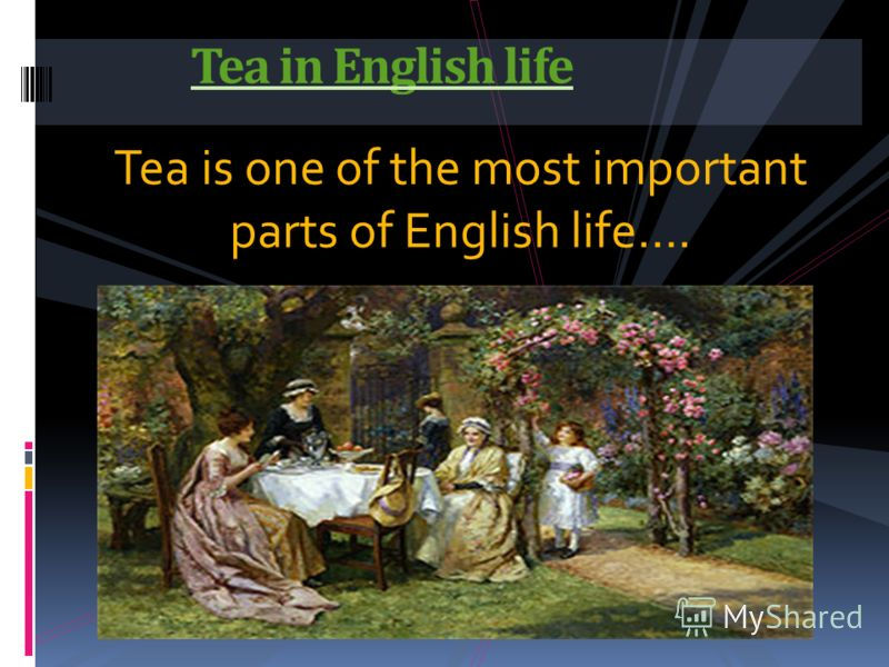 Tea is one of the most important parts of English life…. Tea in English life