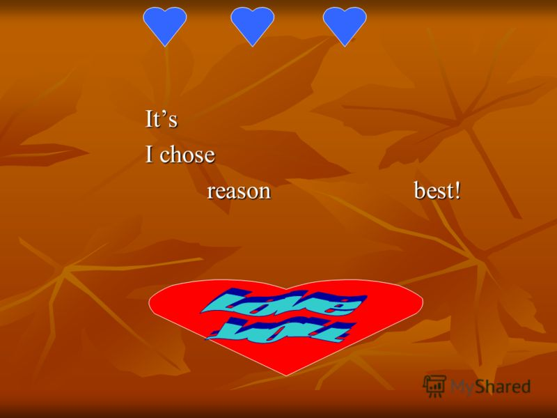 Its Its I chose I chose reason best! reason best!