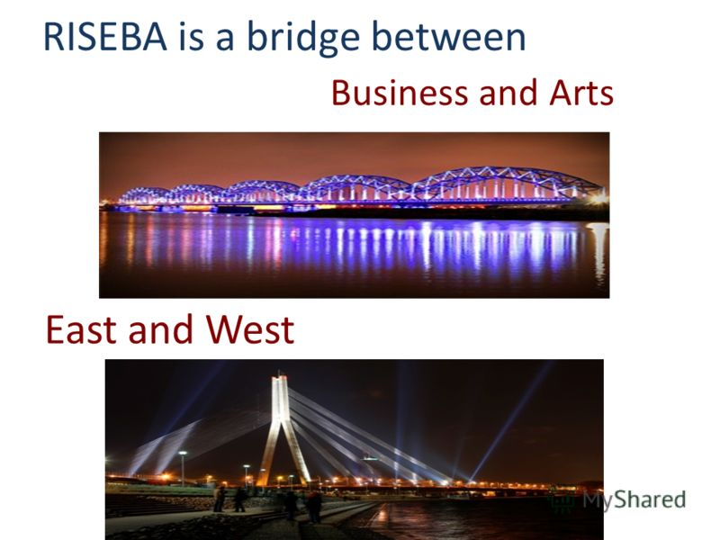 Business and Arts East and West RISEBA is a bridge between