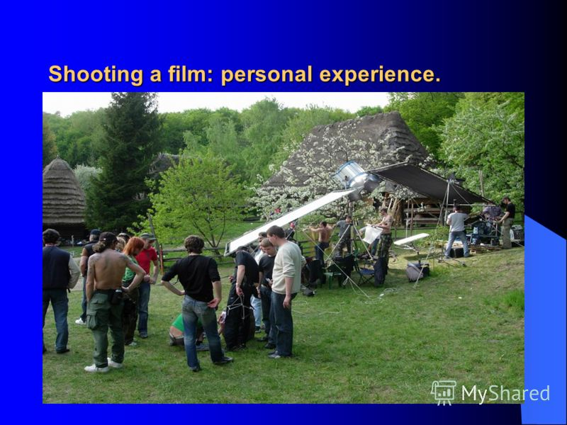 Shooting a film: personal experience.