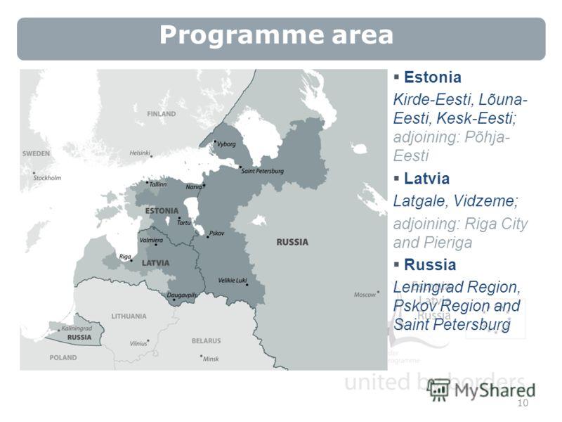 Programme area Estonia Kirde-Eesti, Lõuna- Eesti, Kesk-Eesti; adjoining: Põhja- Eesti Latvia Latgale, Vidzeme; adjoining: Riga City and Pieriga Russia Leningrad Region, Pskov Region and Saint Petersburg 10