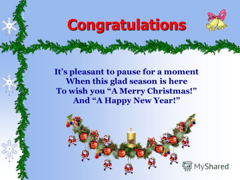 Congratulations Its pleasant to pause for a moment When this glad season is here To wish you A Merry Christmas! And A Happy New Year!