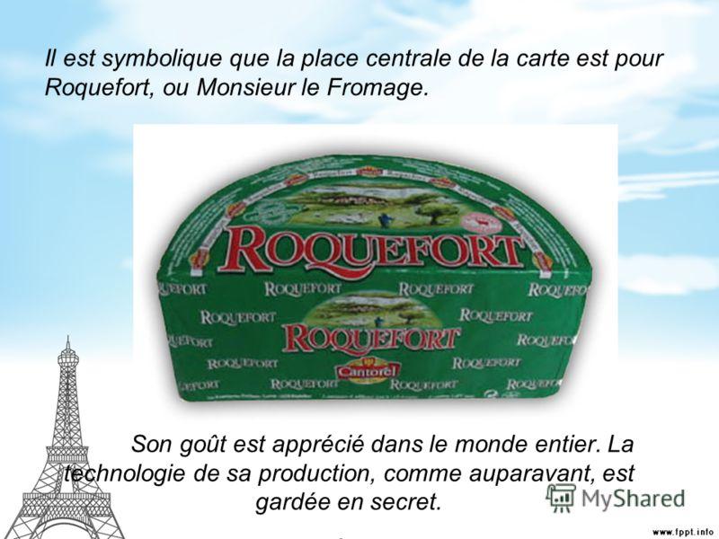 Il est symbolique que la place centrale de la carte est pour Roquefort, ou Monsieur le Fromage. Son goût est apprécié dans le monde entier. La technologie de sa production, comme auparavant, est gardée en secret.