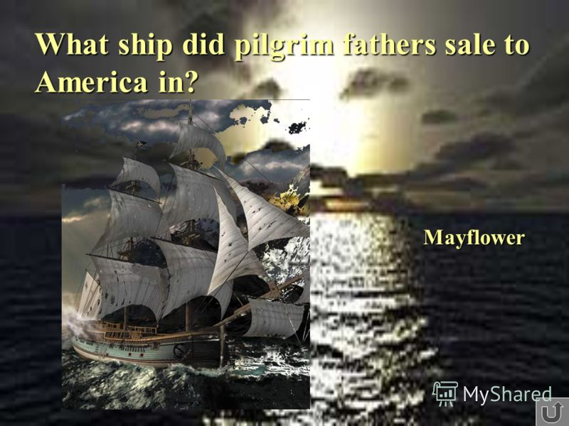 What ship did pilgrim fathers sale to America in? Mayflower