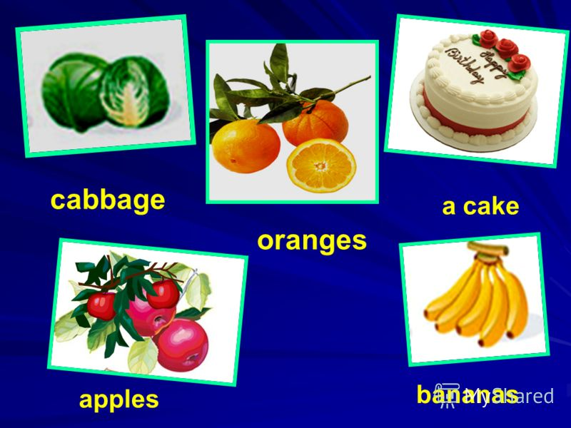 cabbage oranges a cake apples bananas