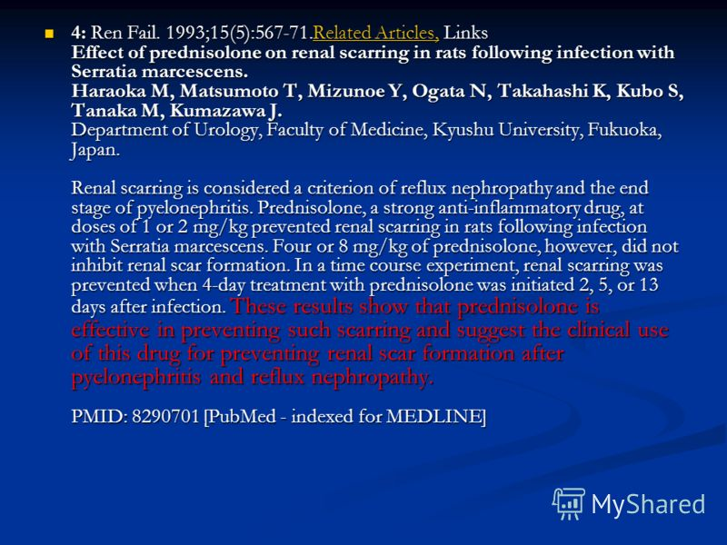4: Ren Fail. 1993;15(5):567-71.Related Articles, Links Effect of prednisolone on renal scarring in rats following infection with Serratia marcescens. Haraoka M, Matsumoto T, Mizunoe Y, Ogata N, Takahashi K, Kubo S, Tanaka M, Kumazawa J. Department of
