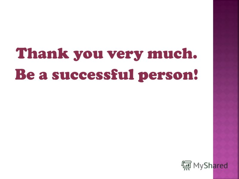 Thank you very much. Be a successful person!