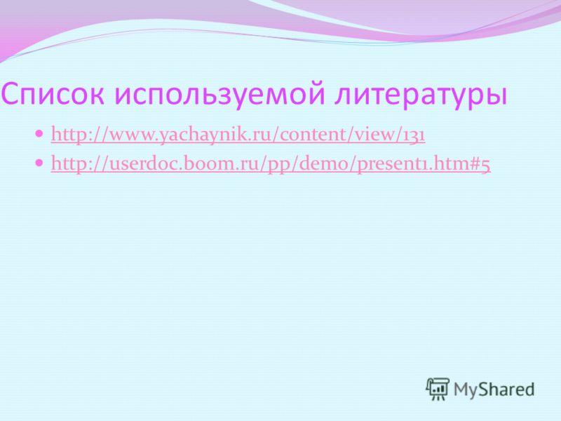 Список используемой литературы http://www.yachaynik.ru/content/view/131 http://userdoc.boom.ru/pp/demo/present1.htm#5
