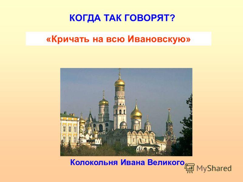 «Кричать на всю Ивановскую» КОГДА ТАК ГОВОРЯТ? Колокольня Ивана Великого