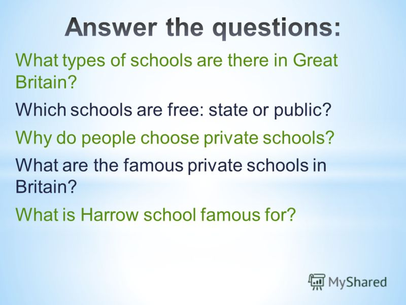 What types of schools are there in Great Britain? Which schools are free: state or public? Why do people choose private schools? What are the famous private schools in Britain? What is Harrow school famous for?
