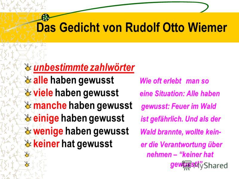 Das Gedicht von Rudolf Otto Wiemer unbestimmte zahlwörter alle haben gewusst Wie oft erlebt man so viele haben gewusst eine Situation: Alle haben manche haben gewusst gewusst: Feuer im Wald einige haben gewusst ist gefährlich. Und als der wenige habe