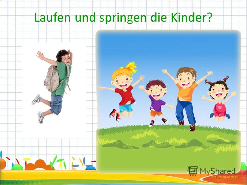 Laufen und springen die Kinder?
